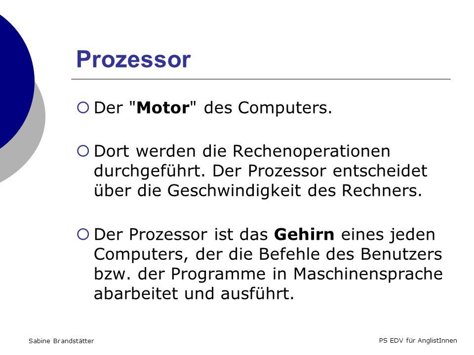 Sabine Brandstätter PS EDV für AnglistInnen Prozessor Der Motor des Computers.