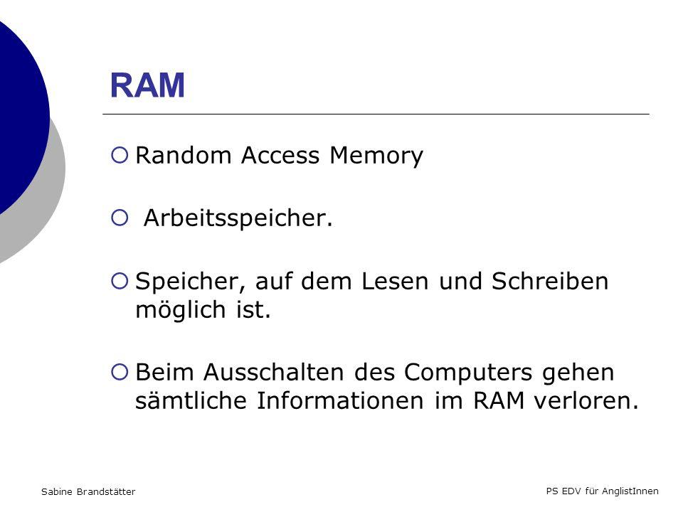 Sabine Brandstätter PS EDV für AnglistInnen RAM Random Access Memory Arbeitsspeicher.