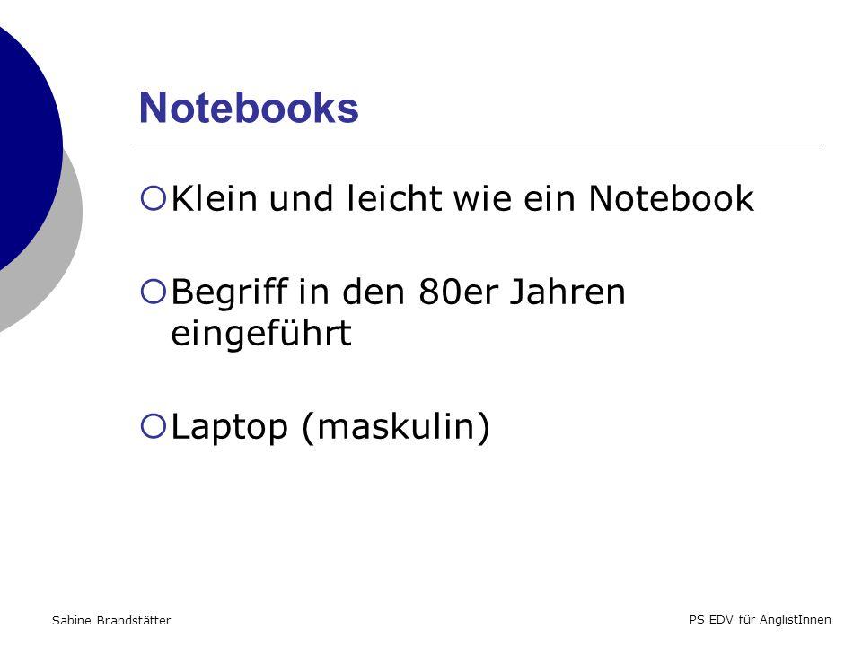 Sabine Brandstätter PS EDV für AnglistInnen Notebooks Klein und leicht wie ein Notebook Begriff in den 80er Jahren eingeführt Laptop (maskulin)