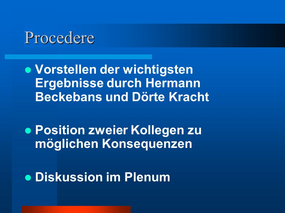 Procedere Vorstellen der wichtigsten Ergebnisse durch Hermann Beckebans und Dörte Kracht Position zweier Kollegen zu möglichen Konsequenzen Diskussion im Plenum