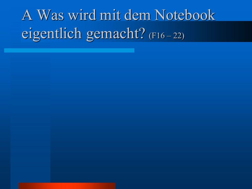 A Was wird mit dem Notebook eigentlich gemacht? (F16 – 22)