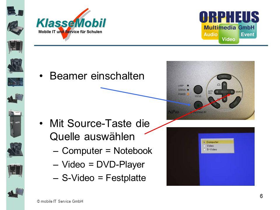 © mobile IT Service GmbH 6 Beamer einschalten Mit Source-Taste die Quelle auswählen –Computer = Notebook –Video = DVD-Player –S-Video = Festplatte