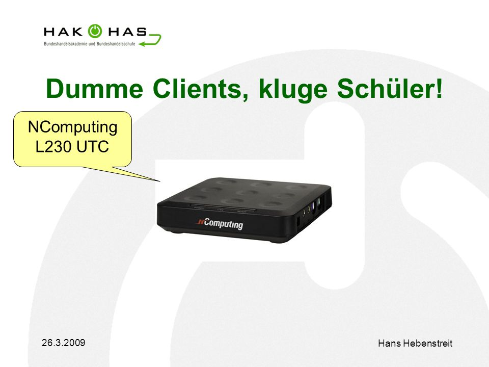 26.3.2009 Hans Hebenstreit Dumme Clients, kluge Schüler! NComputing L230 UTC