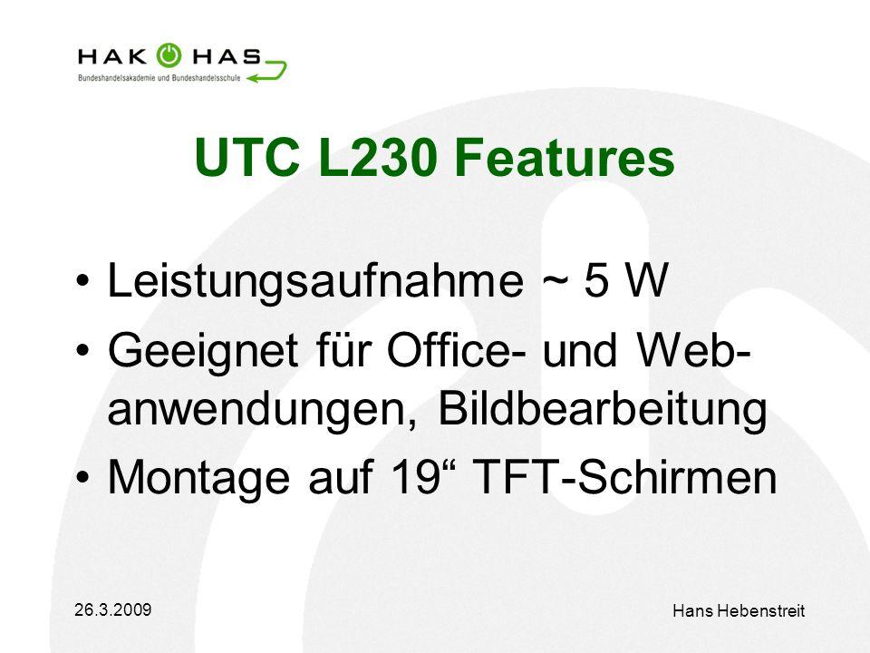 26.3.2009 Hans Hebenstreit UTC L230 Features Leistungsaufnahme ~ 5 W Geeignet für Office- und Web- anwendungen, Bildbearbeitung Montage auf 19 TFT-Schirmen