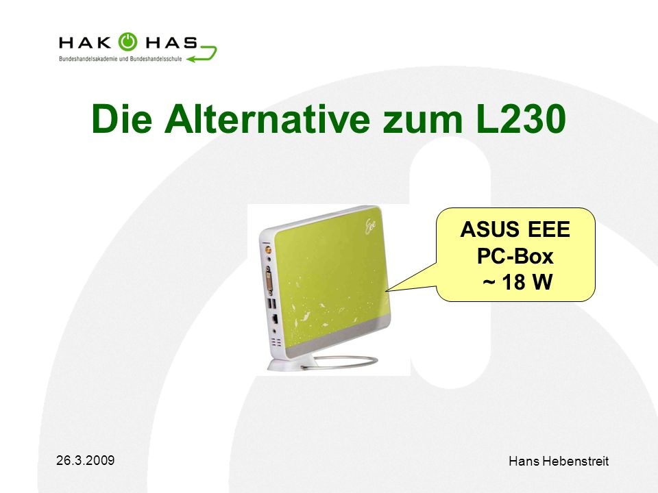 Hans Hebenstreit Die Alternative zum L230 ASUS EEE PC-Box ~ 18 W