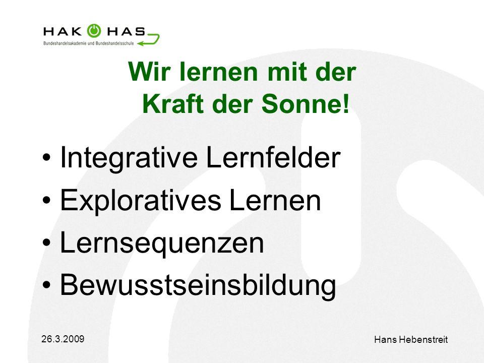 26.3.2009 Hans Hebenstreit Wir lernen mit der Kraft der Sonne.