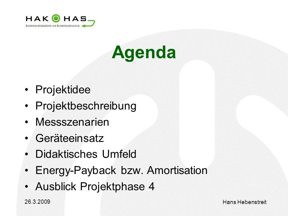 26.3.2009 Hans Hebenstreit Agenda Projektidee Projektbeschreibung Messszenarien Geräteeinsatz Didaktisches Umfeld Energy-Payback bzw.
