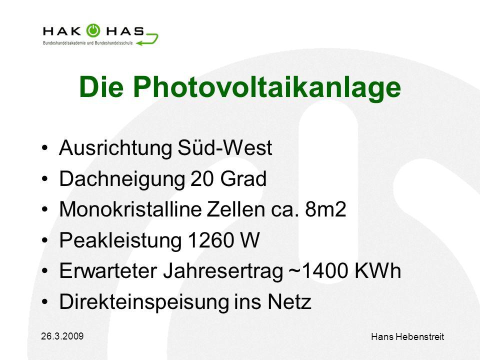 26.3.2009 Hans Hebenstreit Die Photovoltaikanlage Ausrichtung Süd-West Dachneigung 20 Grad Monokristalline Zellen ca.