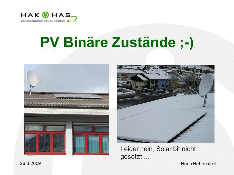 26.3.2009 Hans Hebenstreit PV Binäre Zustände ;-) Leider nein, Solar bit nicht gesetzt …