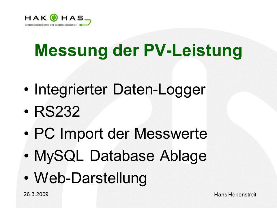 26.3.2009 Hans Hebenstreit Messung der PV-Leistung Integrierter Daten-Logger RS232 PC Import der Messwerte MySQL Database Ablage Web-Darstellung