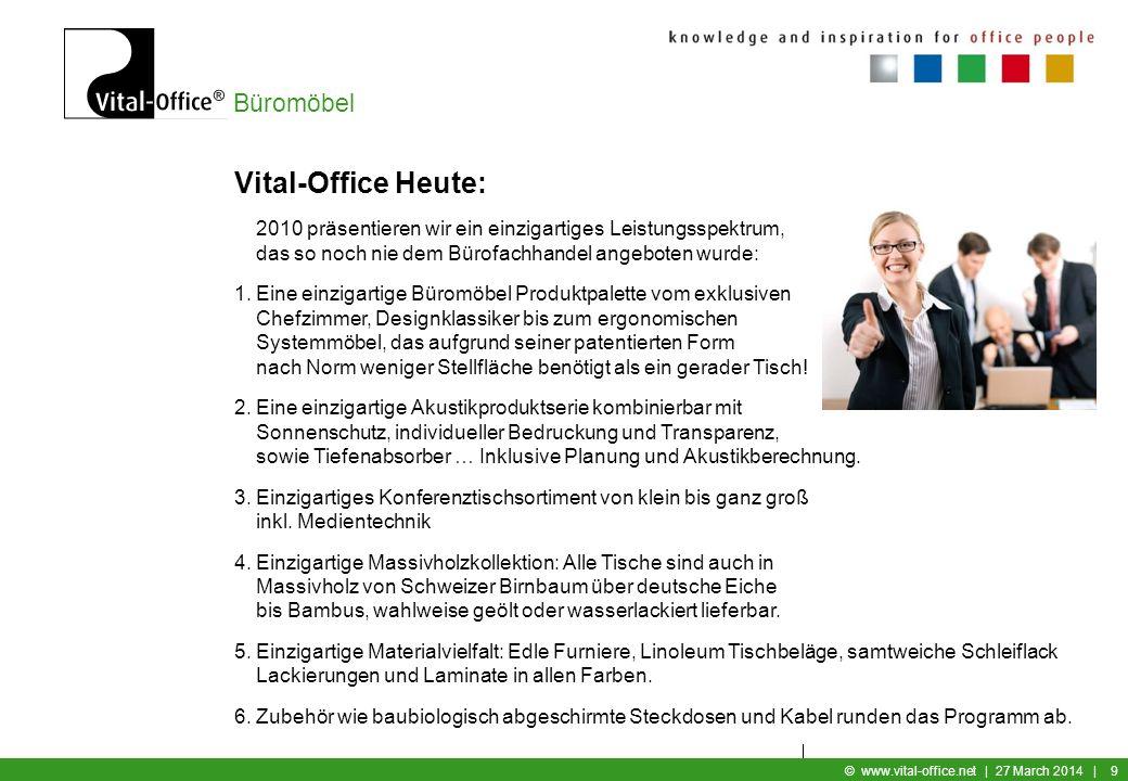 Büromöbel © www.vital-office.net | 27 March 2014 | 8 Vital-Office Historie: 1982 EDV-Mobiliar 1988 Bürosystemmöbel (Tisch Winkel Tisch HV und NV) 1990