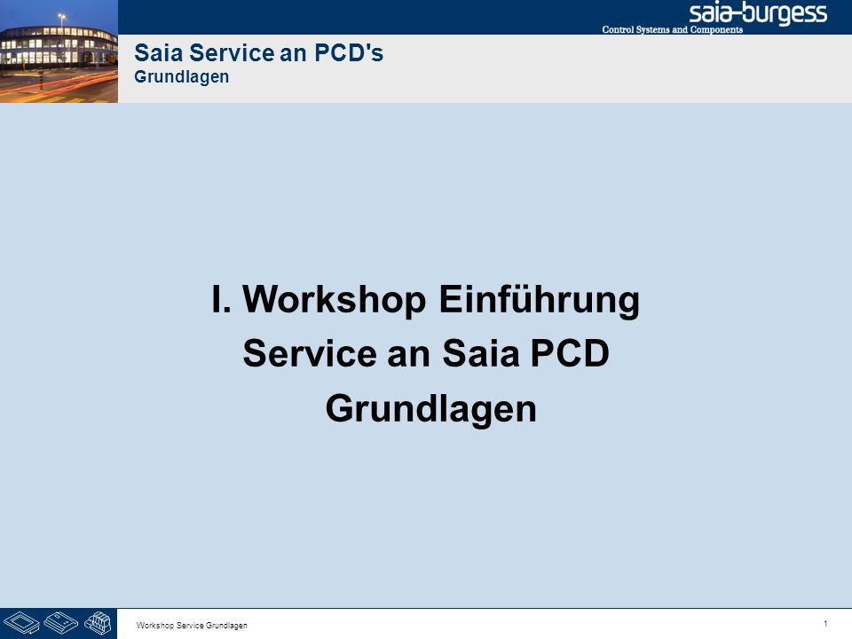 1 Workshop Service Grundlagen Saia Service an PCD s Grundlagen I.