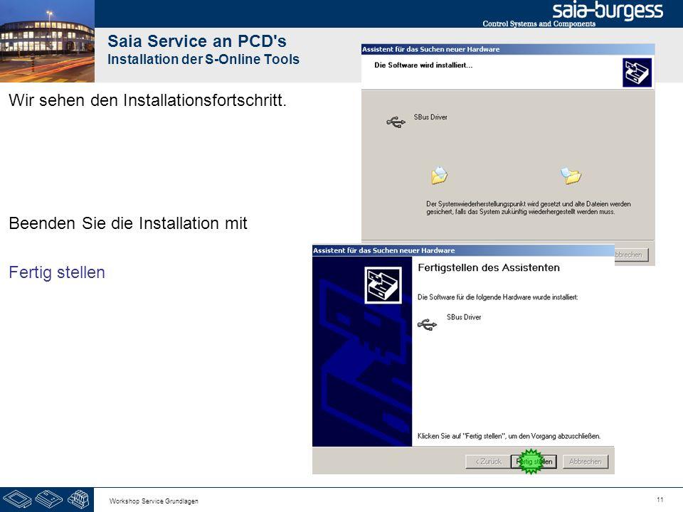 11 Workshop Service Grundlagen Saia Service an PCD s Installation der S-Online Tools Wir sehen den Installationsfortschritt.