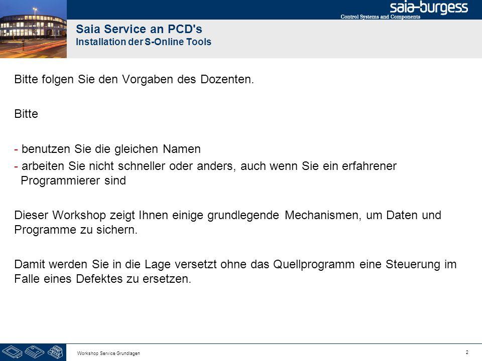 2 Workshop Service Grundlagen Saia Service an PCD s Installation der S-Online Tools Bitte folgen Sie den Vorgaben des Dozenten.