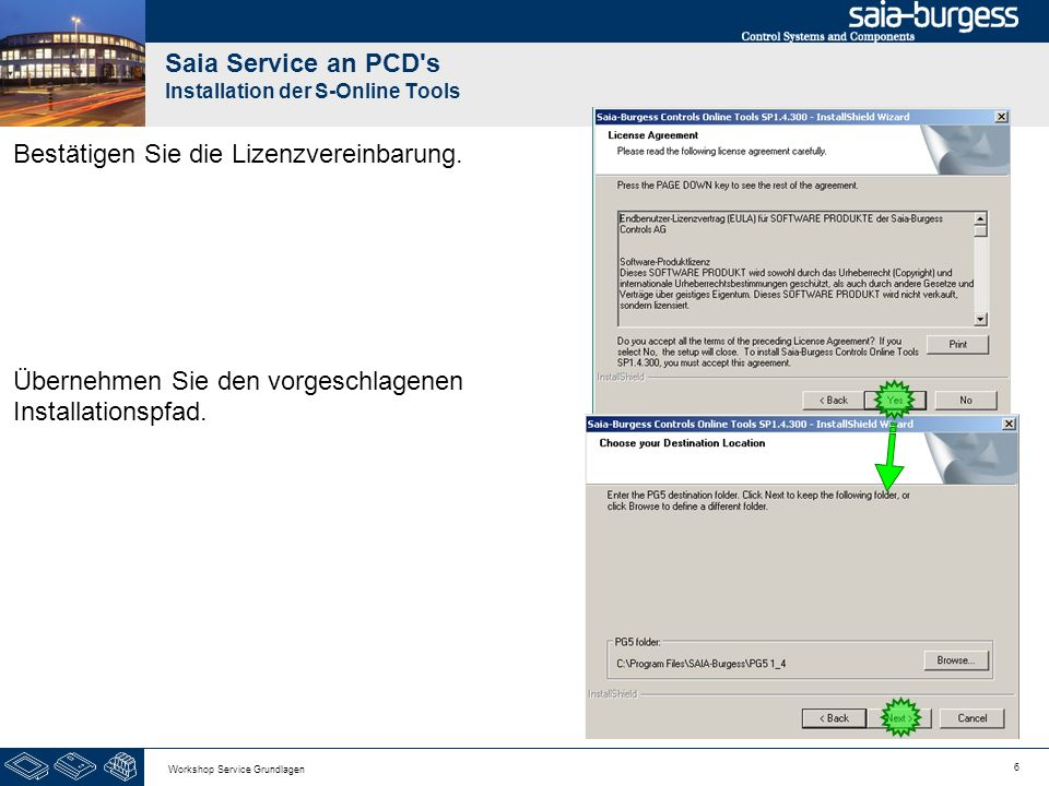 6 Workshop Service Grundlagen Saia Service an PCD s Installation der S-Online Tools Bestätigen Sie die Lizenzvereinbarung.
