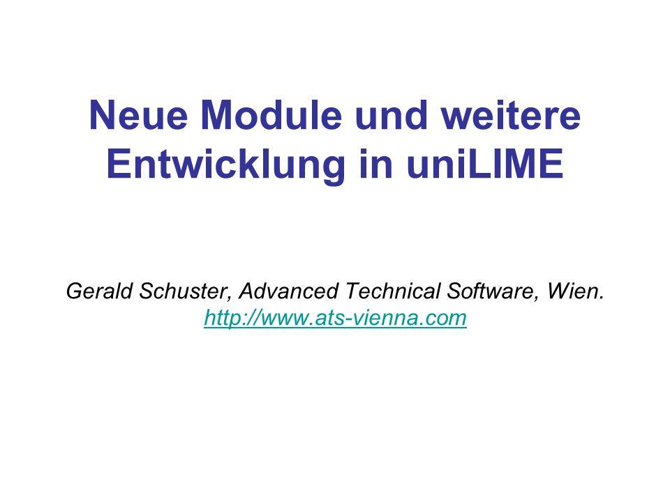 Neue Module und weitere Entwicklung in uniLIME Gerald Schuster, Advanced Technical Software, Wien.