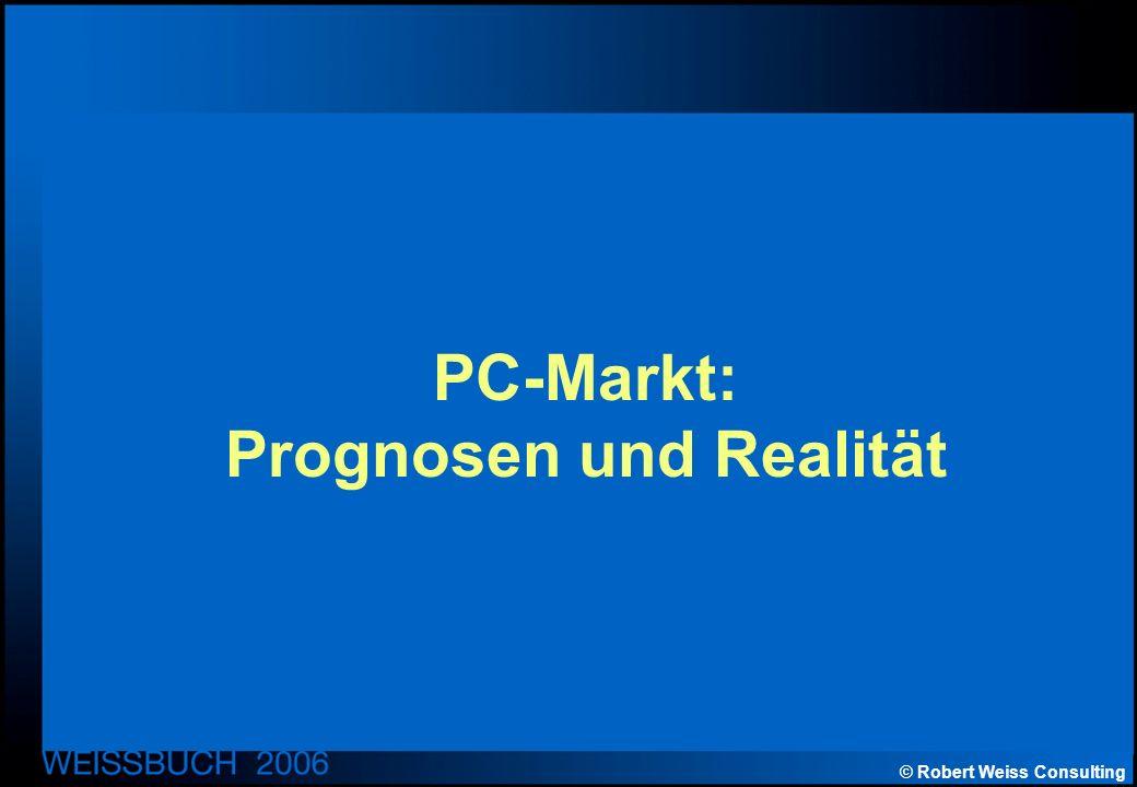 © Robert Weiss Consulting PC-Markt: Prognosen und Realität