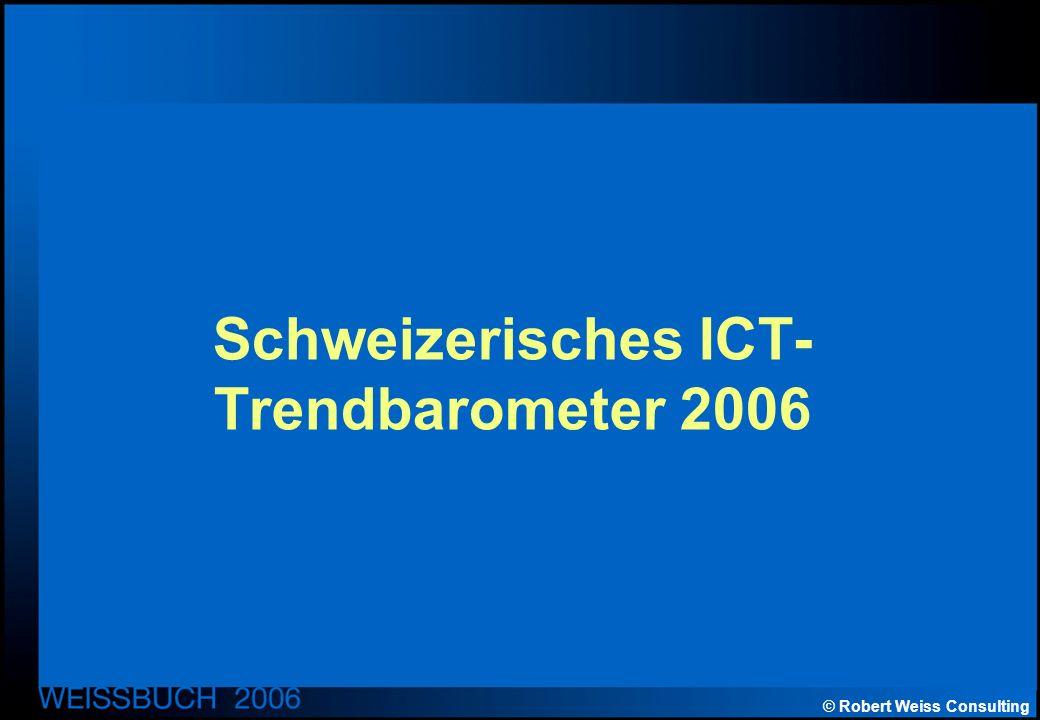 © Robert Weiss Consulting Schweizerisches ICT- Trendbarometer 2006