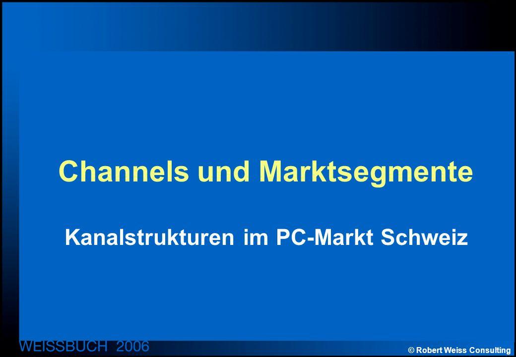 © Robert Weiss Consulting Channels und Marktsegmente Kanalstrukturen im PC-Markt Schweiz