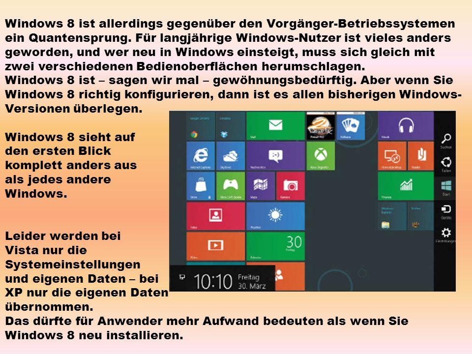 Windows 8 ist allerdings gegenüber den Vorgänger-Betriebssystemen ein Quantensprung.