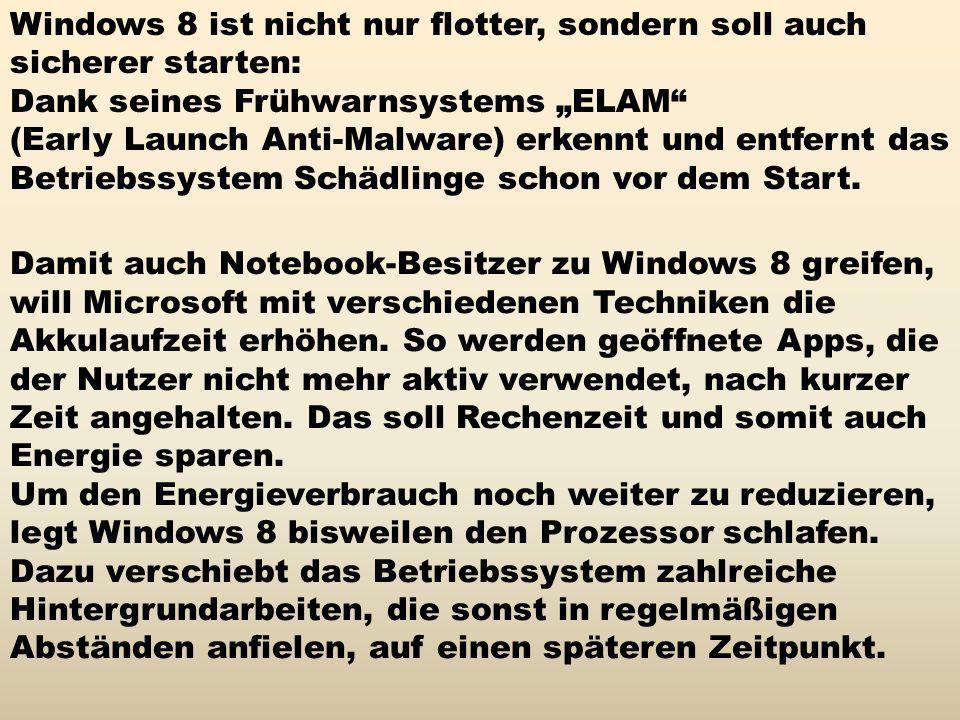 Windows 8 ist nicht nur flotter, sondern soll auch sicherer starten: Dank seines Frühwarnsystems ELAM (Early Launch Anti-Malware) erkennt und entfernt das Betriebssystem Schädlinge schon vor dem Start.