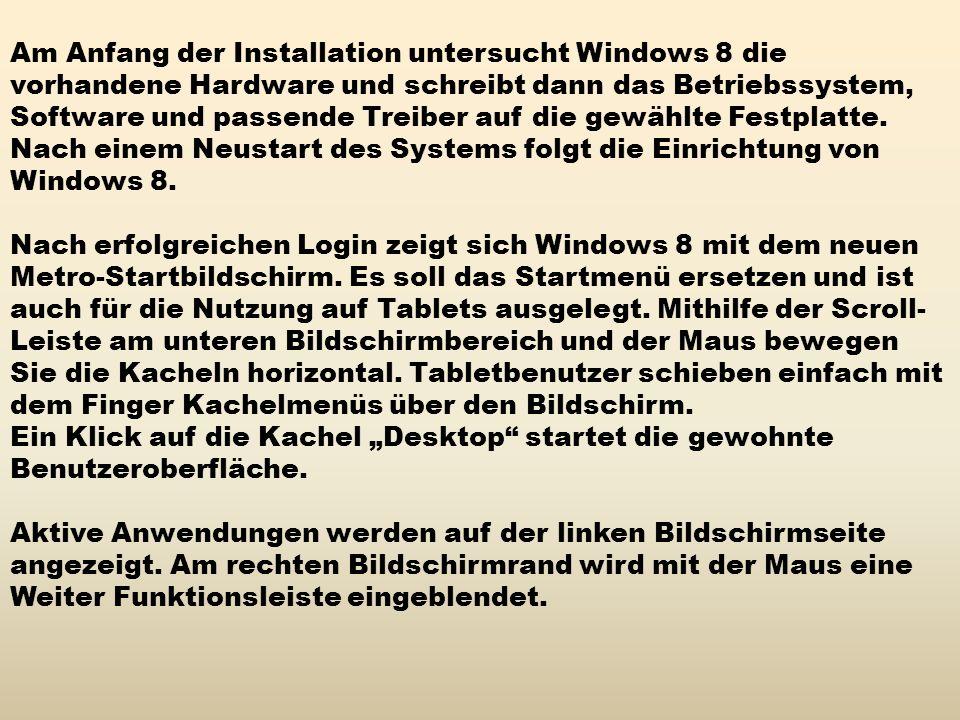 Am Anfang der Installation untersucht Windows 8 die vorhandene Hardware und schreibt dann das Betriebssystem, Software und passende Treiber auf die gewählte Festplatte.