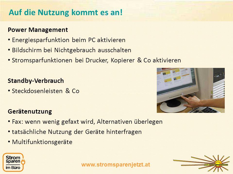 www.stromsparenjetzt.at Power Management Energiesparfunktion beim PC aktivieren Bildschirm bei Nichtgebrauch ausschalten Stromsparfunktionen bei Druck