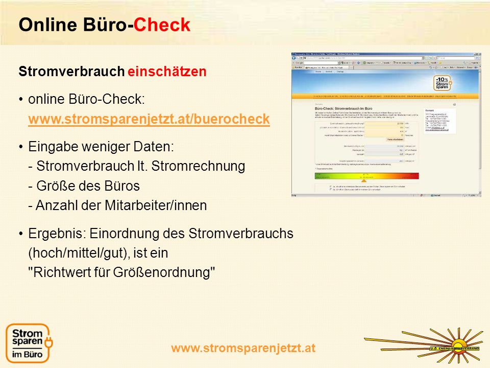 www.stromsparenjetzt.at Online Büro-Check Stromverbrauch einschätzen online Büro-Check: www.stromsparenjetzt.at/buerocheck Eingabe weniger Daten: - St