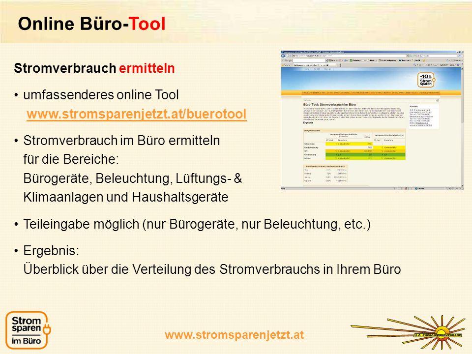 www.stromsparenjetzt.at Online Büro-Tool Stromverbrauch ermitteln umfassenderes online Tool www.stromsparenjetzt.at/buerotool Stromverbrauch im Büro e