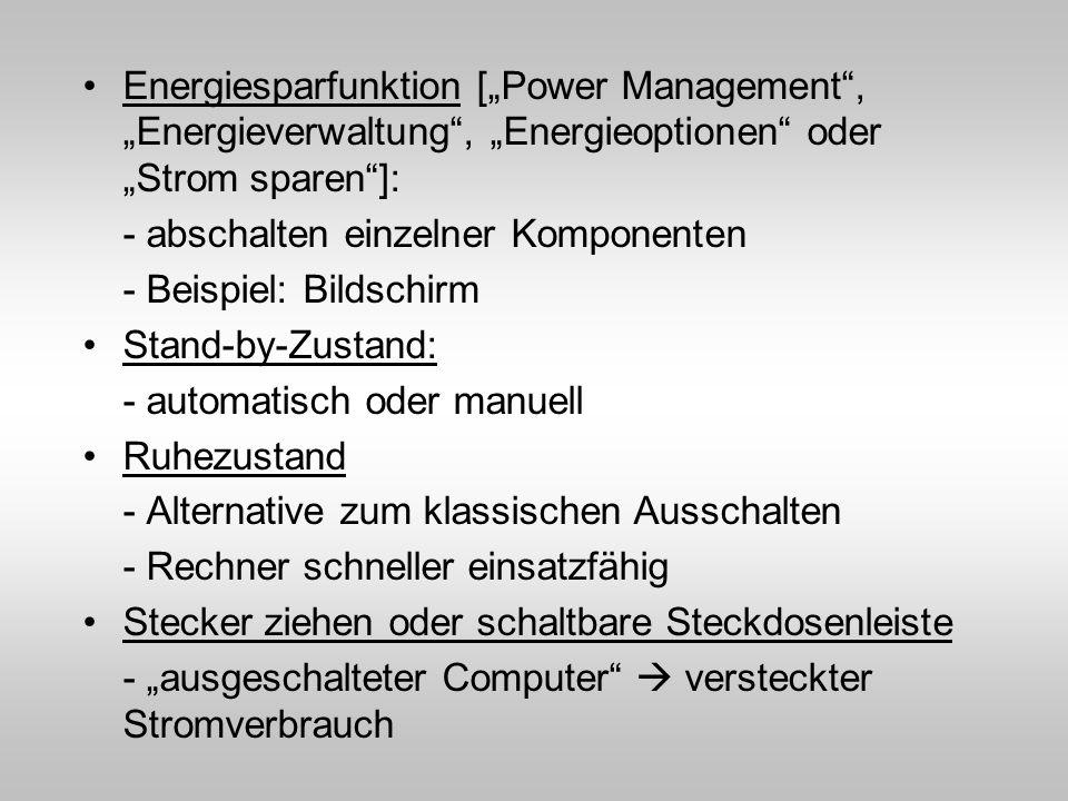 Energiesparfunktion [Power Management, Energieverwaltung, Energieoptionen oder Strom sparen]: - abschalten einzelner Komponenten - Beispiel: Bildschir