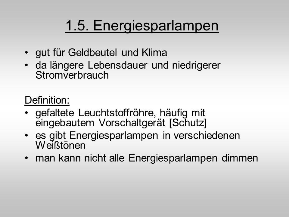 1.5. Energiesparlampen gut für Geldbeutel und Klima da längere Lebensdauer und niedrigerer Stromverbrauch Definition: gefaltete Leuchtstoffröhre, häuf