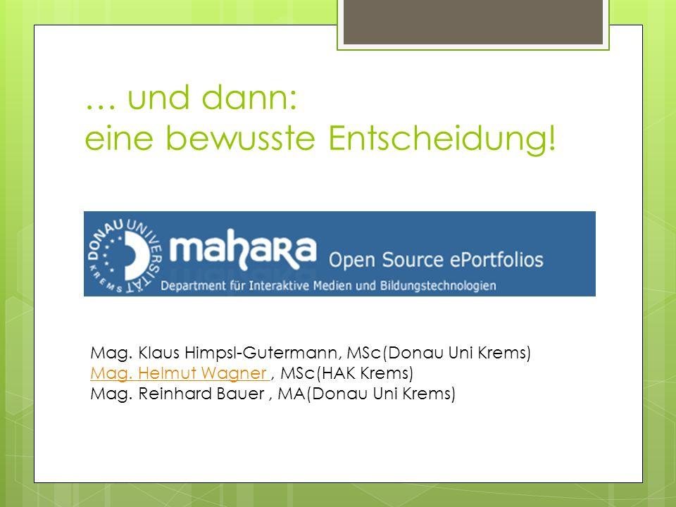 … und dann: eine bewusste Entscheidung.Mag. Klaus Himpsl-Gutermann, MSc(Donau Uni Krems) Mag.