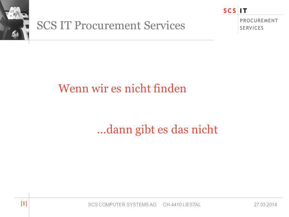 27.03.2014SCS COMPUTER SYSTEMS AG CH-4410 LIESTAL [1][1] SCS IT Procurement Services Wenn wir es nicht finden...dann gibt es das nicht
