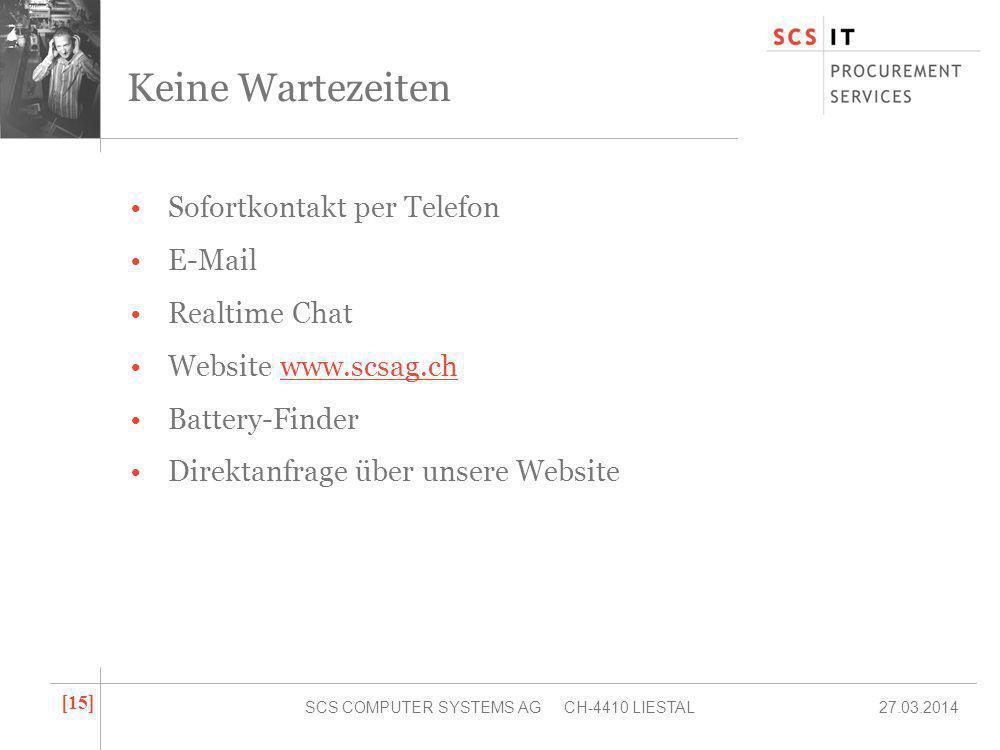 27.03.2014SCS COMPUTER SYSTEMS AG CH-4410 LIESTAL [ 15 ] Keine Wartezeiten Sofortkontakt per Telefon E-Mail Realtime Chat Website www.scsag.chwww.scsag.ch Battery-Finder Direktanfrage über unsere Website
