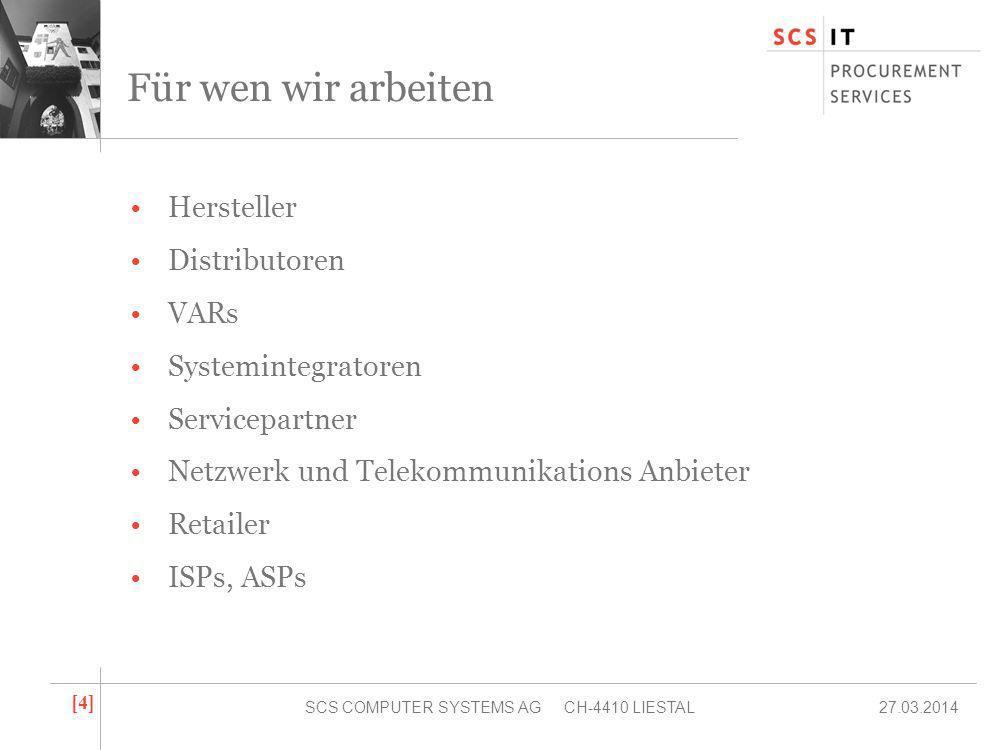 27.03.2014SCS COMPUTER SYSTEMS AG CH-4410 LIESTAL [4][4] Für wen wir arbeiten Hersteller Distributoren VARs Systemintegratoren Servicepartner Netzwerk und Telekommunikations Anbieter Retailer ISPs, ASPs