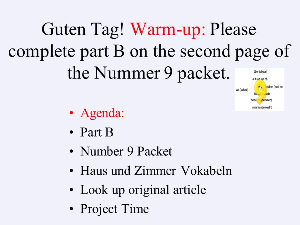 Guten Tag.Warm-up: Please complete part B on the second page of the Nummer 9 packet.