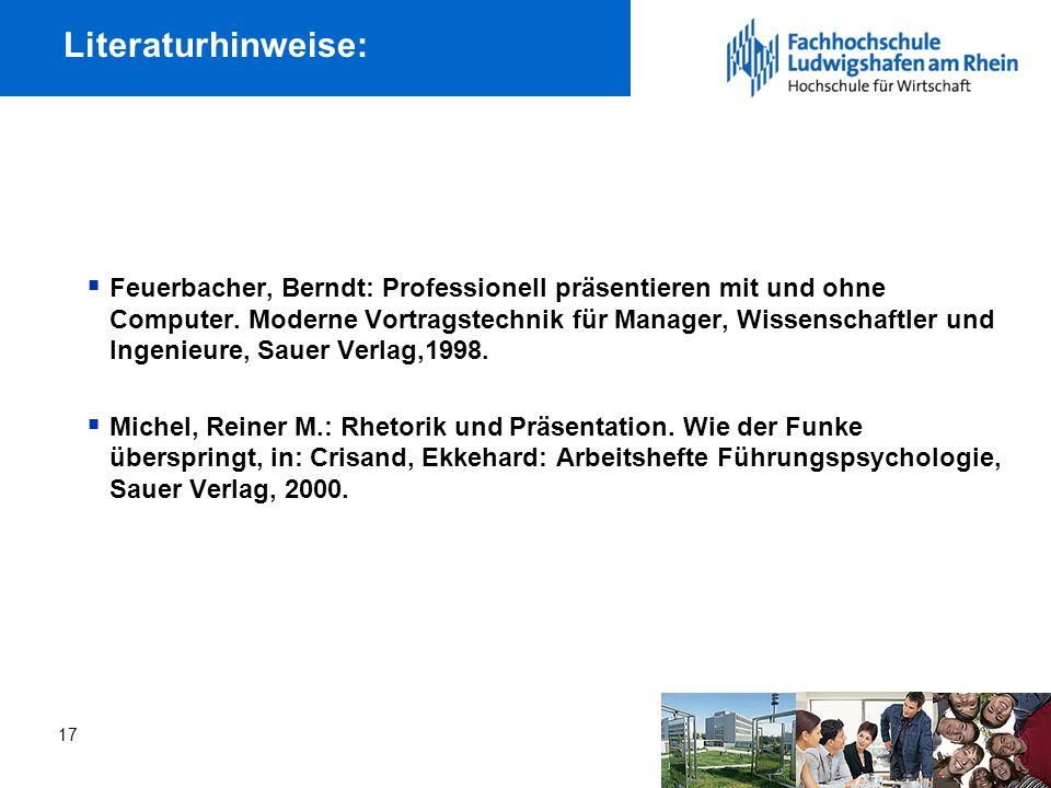 17 Literaturhinweise: Feuerbacher, Berndt: Professionell präsentieren mit und ohne Computer.