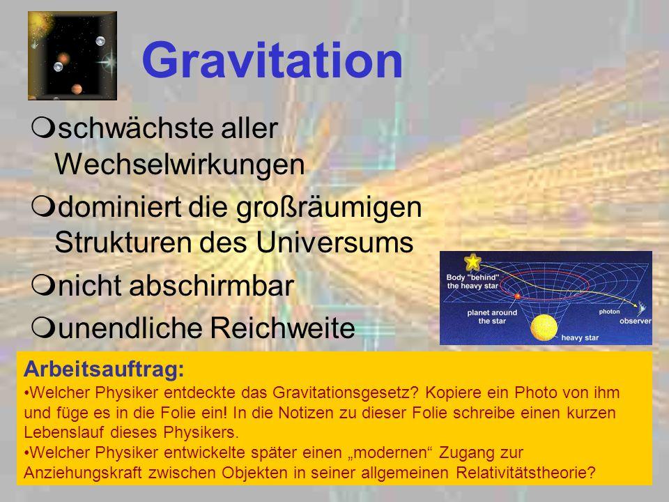 Gravitation schwächste aller Wechselwirkungen dominiert die großräumigen Strukturen des Universums nicht abschirmbar unendliche Reichweite Arbeitsauft