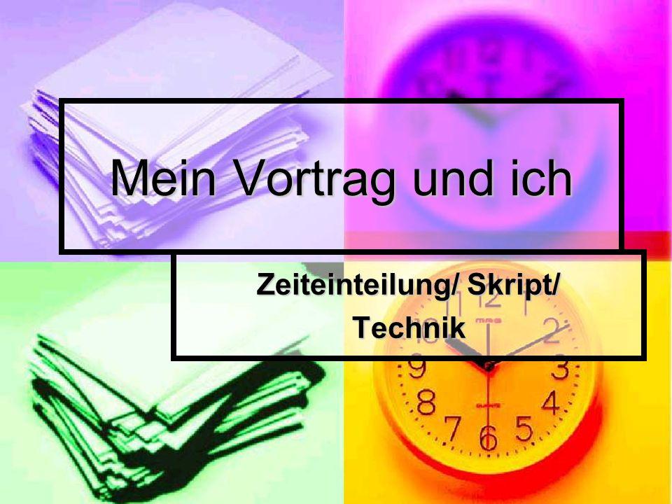 Mein Vortrag und ich Zeiteinteilung/ Skript/ Technik