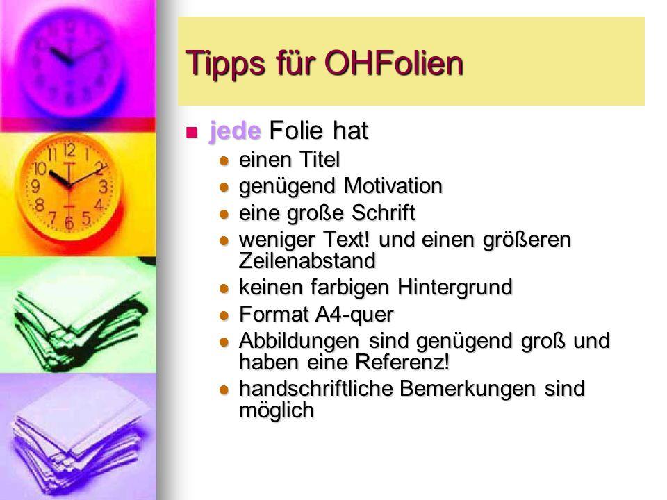 Tipps für OHFolien jede Folie hat jede Folie hat einen Titel einen Titel genügend Motivation genügend Motivation eine große Schrift eine große Schrift