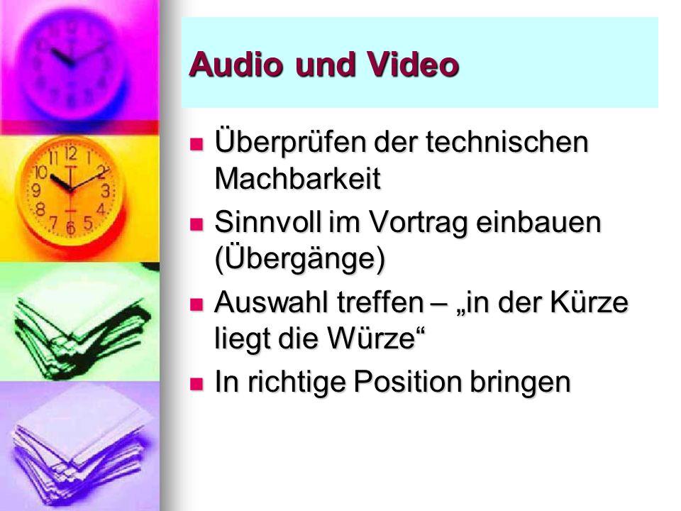Audio und Video Überprüfen der technischen Machbarkeit Überprüfen der technischen Machbarkeit Sinnvoll im Vortrag einbauen (Übergänge) Sinnvoll im Vor