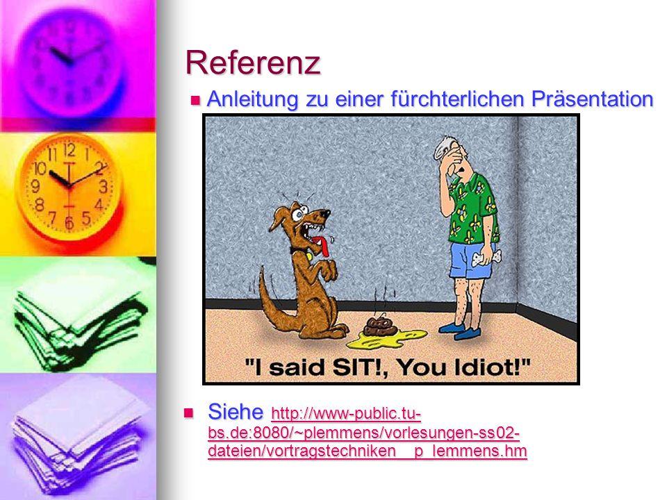 Referenz Siehe http://www-public.tu- bs.de:8080/~plemmens/vorlesungen-ss02- dateien/vortragstechniken__p_lemmens.hm Siehe http://www-public.tu- bs.de: