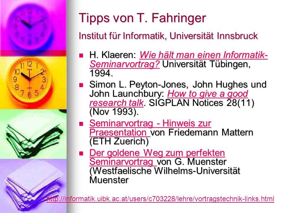Tipps von T. Fahringer Institut für Informatik, Universität Innsbruck H. Klaeren: Wie hält man einen Informatik- Seminarvortrag? Universität Tübingen,