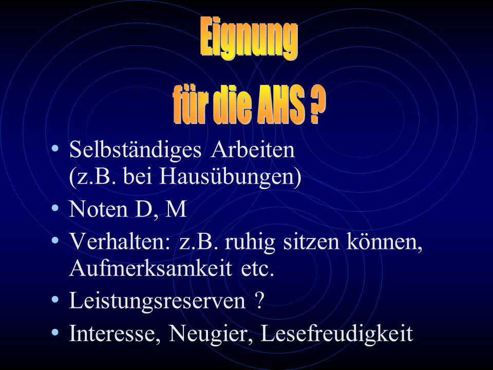 Selbständiges Arbeiten (z.B. bei Hausübungen) Noten D, M Verhalten: z.B. ruhig sitzen können, Aufmerksamkeit etc. Leistungsreserven ? Interesse, Neugi