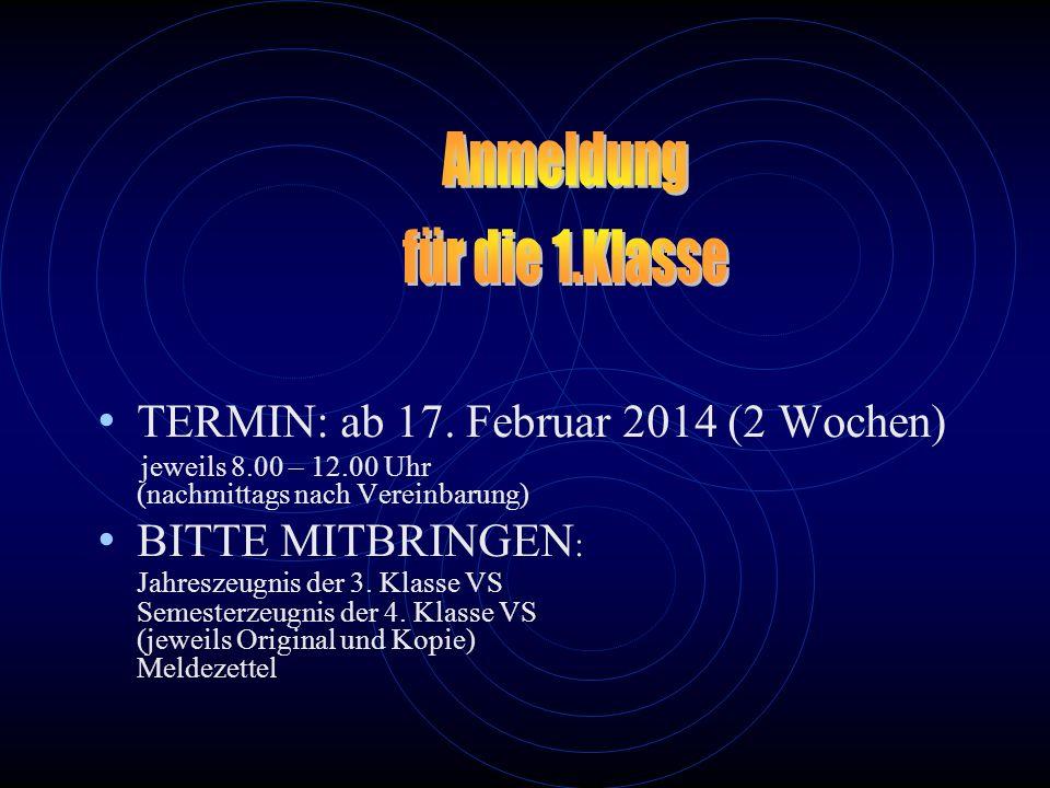 TERMIN: ab 17. Februar 2014 (2 Wochen) jeweils 8.00 – 12.00 Uhr (nachmittags nach Vereinbarung) BITTE MITBRINGEN : Jahreszeugnis der 3. Klasse VS Seme