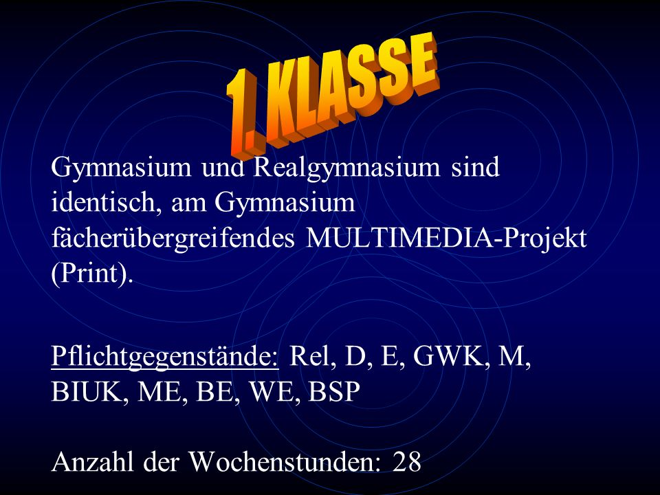 Gymnasium und Realgymnasium sind identisch, am Gymnasium fächerübergreifendes MULTIMEDIA-Projekt (Print). Pflichtgegenstände: Rel, D, E, GWK, M, BIUK,