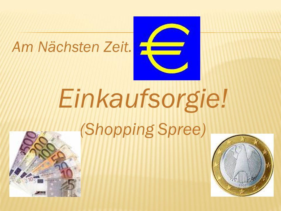 Am Nächsten Zeit... Einkaufsorgie! (Shopping Spree)