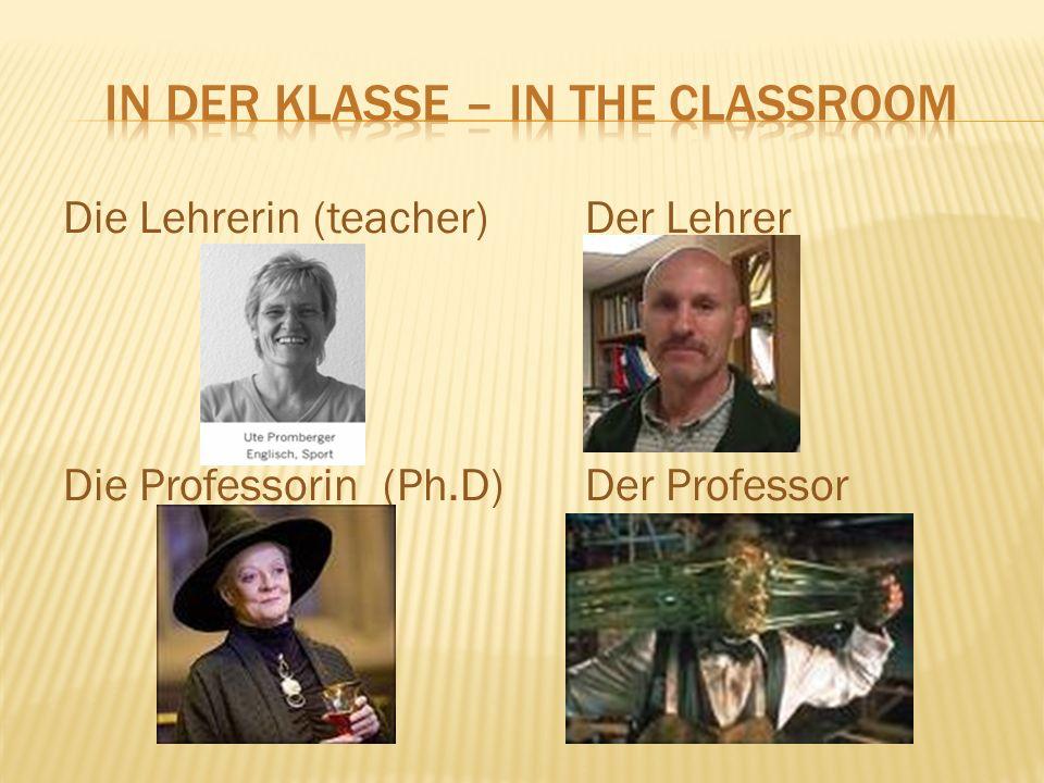 Die Lehrerin (teacher)Der Lehrer Die Professorin (Ph.D)Der Professor
