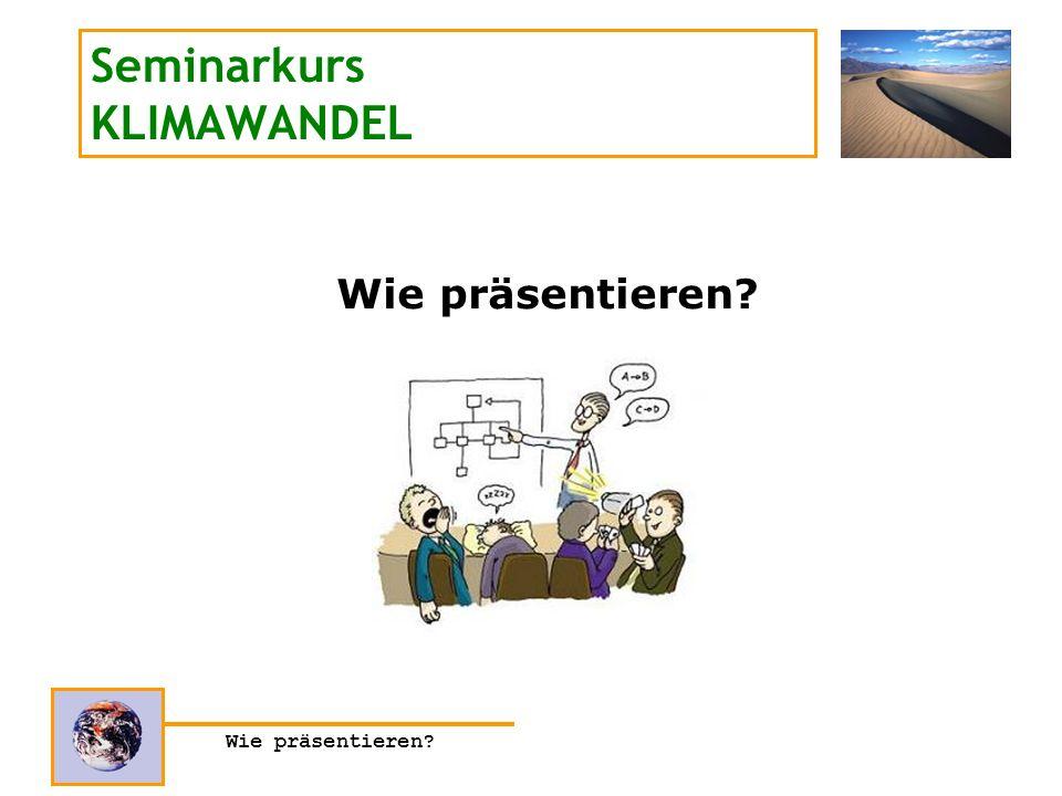 Wie präsentieren? Seminarkurs KLIMAWANDEL Wie präsentieren? 5