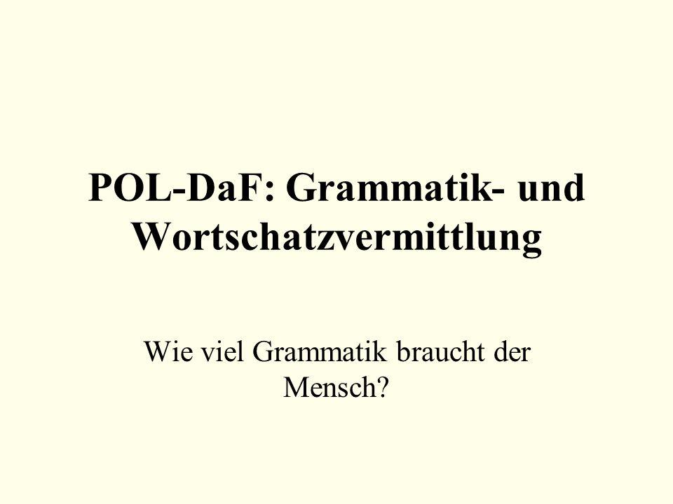 POL-DaF: Grammatik- und Wortschatzvermittlung Wie viel Grammatik braucht der Mensch?